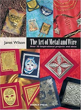 The Art of Metal and Wire: Over 30 Inspirational Projects and Ideas 9781903975930