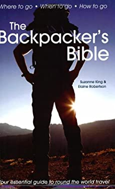 The Backpacker's Bible: Your Essential Guide to Round the World Travel 9781906032272