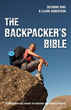 The Backpacker's Bible: Your Essential Guide to Round the World Travel 9781907554216
