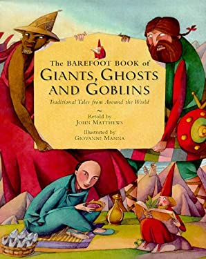 The Barefoot Book of Giants, Ghosts and Goblins: Traditional Tales from Around the World