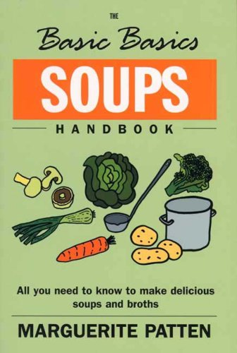 The Basic Basics Soups Handbook: All You Need to Know to Make Delicious Soups and Broths 9781904010197