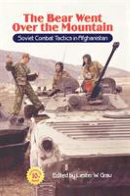 The Bear Went Over the Mountain: Soviet Combat Tactics in Afghanistan (10th Anniversary Edition) 9781907521027
