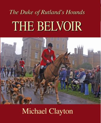 The Belvoir: The Duke of Rutland's Hounds 9781906122317