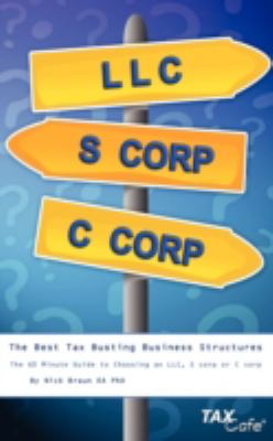 The Best Tax Busting Business Structures: The 60 Minute Guide to Choosing an LLC, S Corp or C Corp 9781906888008