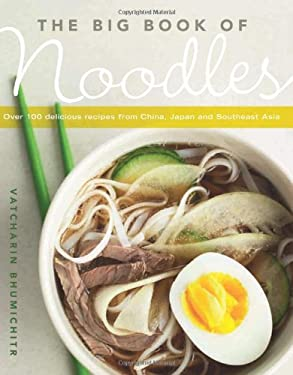 The Big Book of Noodles: Over 100 Delicious Recipes from China, Japan, and Southeast Asia 9781906868147