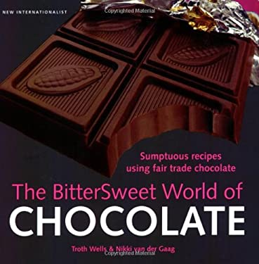 The Bittersweet World of Chocolate: Sumptuous Recipes Using Fair Trade Chocolate 9781904456865