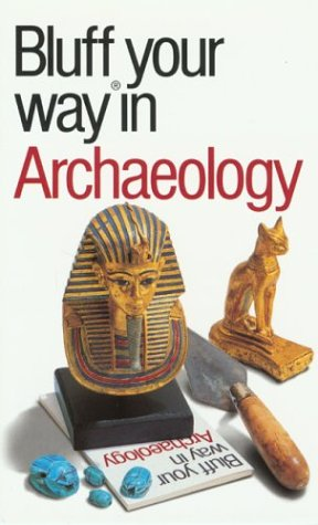 The Bluffer's Guide to Archaology: Bluff Your Way. in Archaeology 9781902825472