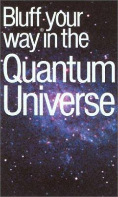The Bluffer's Guide to the Quantum Universe 9781902825571