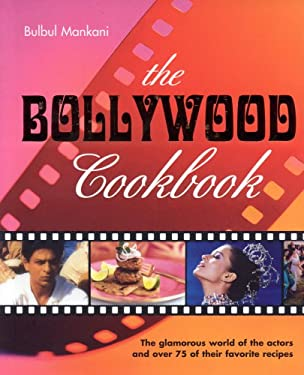 The Bollywood Cookbook: The Glamorous World of the Actors and Over 75 of Their Favorite Recipes 9781904920540