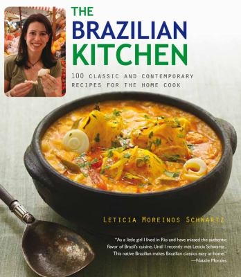 The Brazilian Kitchen: 100 Classic and Creative Recipes for the Home Cook 9781906868826