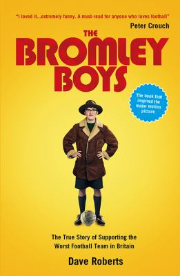 The Bromley Boys: The True Story of Supporting the Worst Football Team in Britain 9781906032241