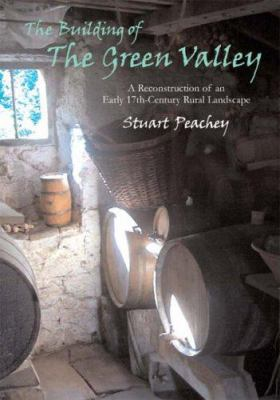 The Building of the Green Valley: A Reconstruction of an Early 17th-Century Rural Landscape 9781905223138