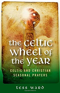 The Celtic Wheel of the Year: Celtic and Christian Seasonal Prayers 9781905047956