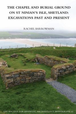 The Chapel and Burial Ground on St Ninians Isle, Shetland: Excavations Past and Present 9781907975462