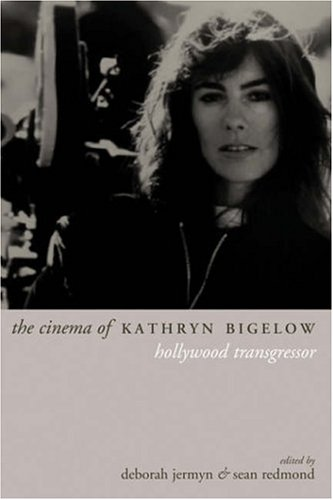 The Cinema of Kathryn Bigelow: Hollywood Transgressor 9781903364420