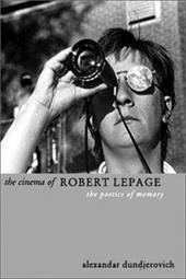 The Cinema of Robert Lepage: The Poetics of Memory
