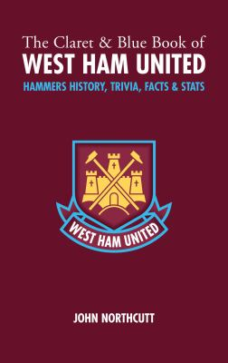 The Claret and Blue Book of West Ham United: Hammers Trivia, History, Facts & STATS 9781905411023