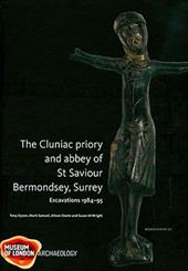 The Cluniac Priory and Abbey of St Saviour, Bermondsey, Surrey: Excavations 1984-95