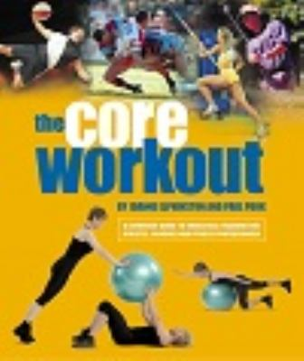 The Core Workout: A Definitive Guide to Swiss Ball Training for Athletes, Coaches & Fitness Professionals 9781905367108