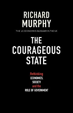 The Courageous State: Rethinking Economics, Society and the Role of Government 9781907720284