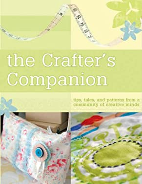 The Crafter's Companion: Tips, Tales and Patterns from a Community of Creative Minds 9781905005178