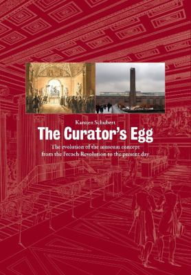 The Curator's Egg: The Evolution of the Museum Concept from the French Revolution to the Present Day 9781905464203