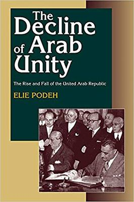 The Decline of Arab Unity: The Rise and Fall of the United Arab Republic