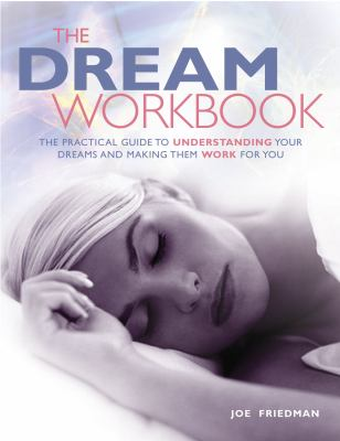 The Dream Workbook: The Practical Guide to Understanding Your Dreams and Making Them Work for You 9781904760269