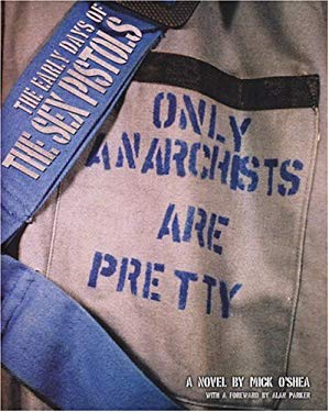 The Early Days of the Sex Pistols: Only Anarchists Are Pretty 9781900924931