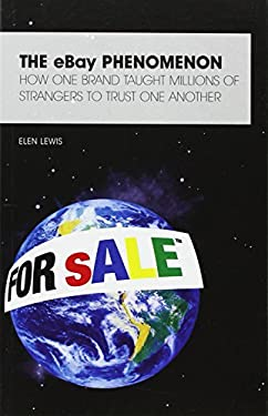 The Ebay Phenomenon: The Story of a Brand That Taught Millions of Strangers to Trust One Another 9781905736102