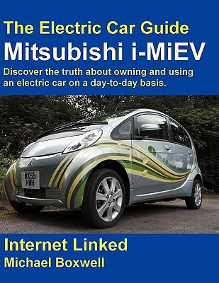 The Electric Car Guide - Mitsubishi I-Miev the Electric Car Guide - Mitsubishi I-Miev 9781907670022