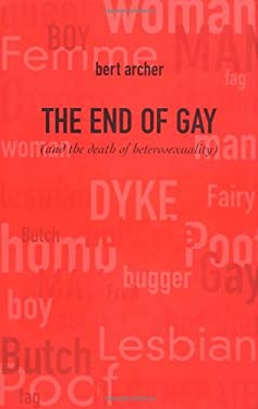 The End of Gay: And the Death of Heterosexuality 9781904132073