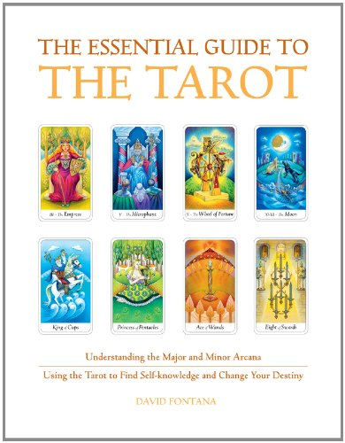 The Essential Guide to the Tarot: Understanding the Major and Minor Arcana - Using the Tarot to Find Self-Knowledge and Change Your Destiny 9781907486760