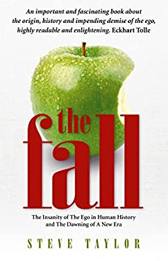 The Fall: The Evidence for a Golden Age, 6,000 Years of Insanity, and the Dawning of a New Era 9781905047208