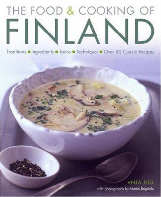 The Food & Cooking of Finland: Traditions, Ingredients, Tastes and Techniques in Over 60 Classic Recipes 9781903141441