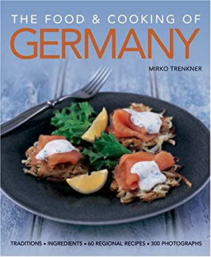 The Food & Cooking of Germany: Traditions, Ingredients, Tastes, 60 Recipes, 300 Photographs 9781903141670