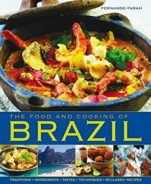 The Food and Cooking of Brazil: Traditions, Ingredients, Tastes, Techniques, 65 Classic Recipes 9781903141939