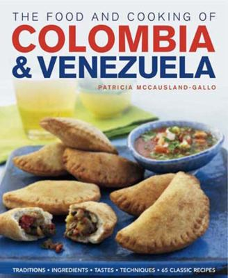 The Food and Cooking of Colombia & Venezuela: Traditions, Ingredients, Tastes, Techniques, 65 Classic Recipes 9781903141830