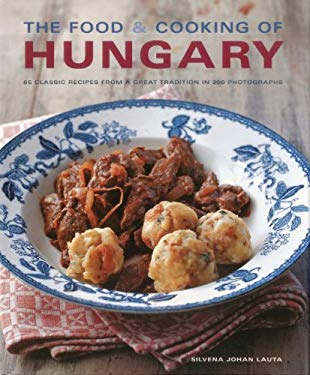 The Food & Cooking of Hungary: 65 Classic Recipes from a Great Tradition 9781903141922