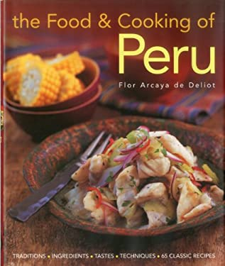 The Food & Cooking of Peru: Traditions-Ingredients-Tastes-Techniques-65 Classic Recipes 9781903141687