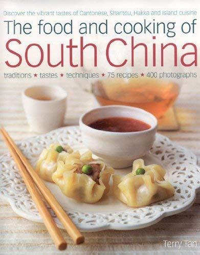 The Food and Cooking of South China: Discover the Vibrant Flavors of Cantonese, Shantou, Hakka and Island Cuisine; Traditions, Tastes, Techniques, 75 9781903141632
