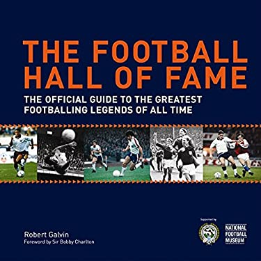 The Football Hall of Fame: The Ultimate Guide to the Greatest Footballing Legends of All Time 9781906032463