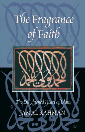 The Fragrance of Faith: The Enlightened Heart of Islam 9781904510086