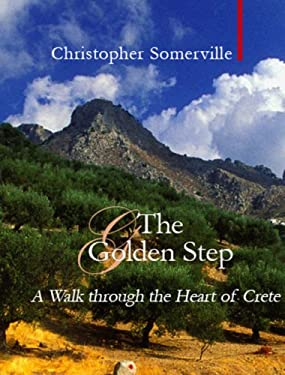 The Golden Step: A Walk Through the Heart of Crete 9781904950974