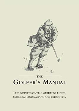 The Golfer's Manual: The Quintessential Guide to Rules, Scoring, Handicapping and Etiquette 9781905411139