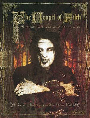 The Gospel of Filth: A Bible of Decadence & Darkness 9781903254516