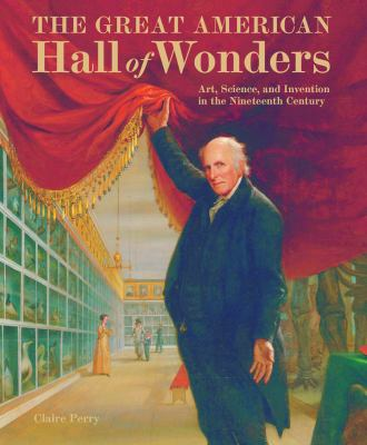 The Great American Hall of Wonders: Art, Science, and Invention in the Nineteenth Century 9781904832973