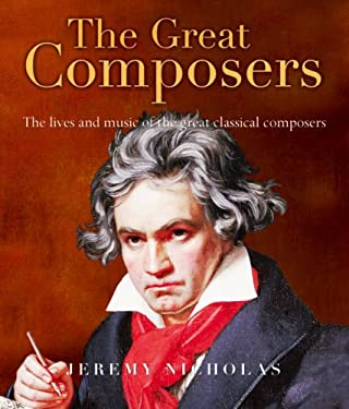 The Great Composers: The Lives and Music of the Great Classical Composers 9781906719074