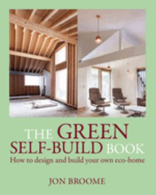 The Green Self-Build Book: How to Design and Build Your Own Eco-Home 9781903998731