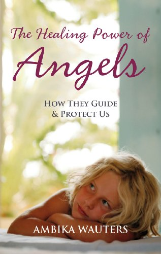 The Healing Power of Angels: How They Guide & Protect Us 9781907486425